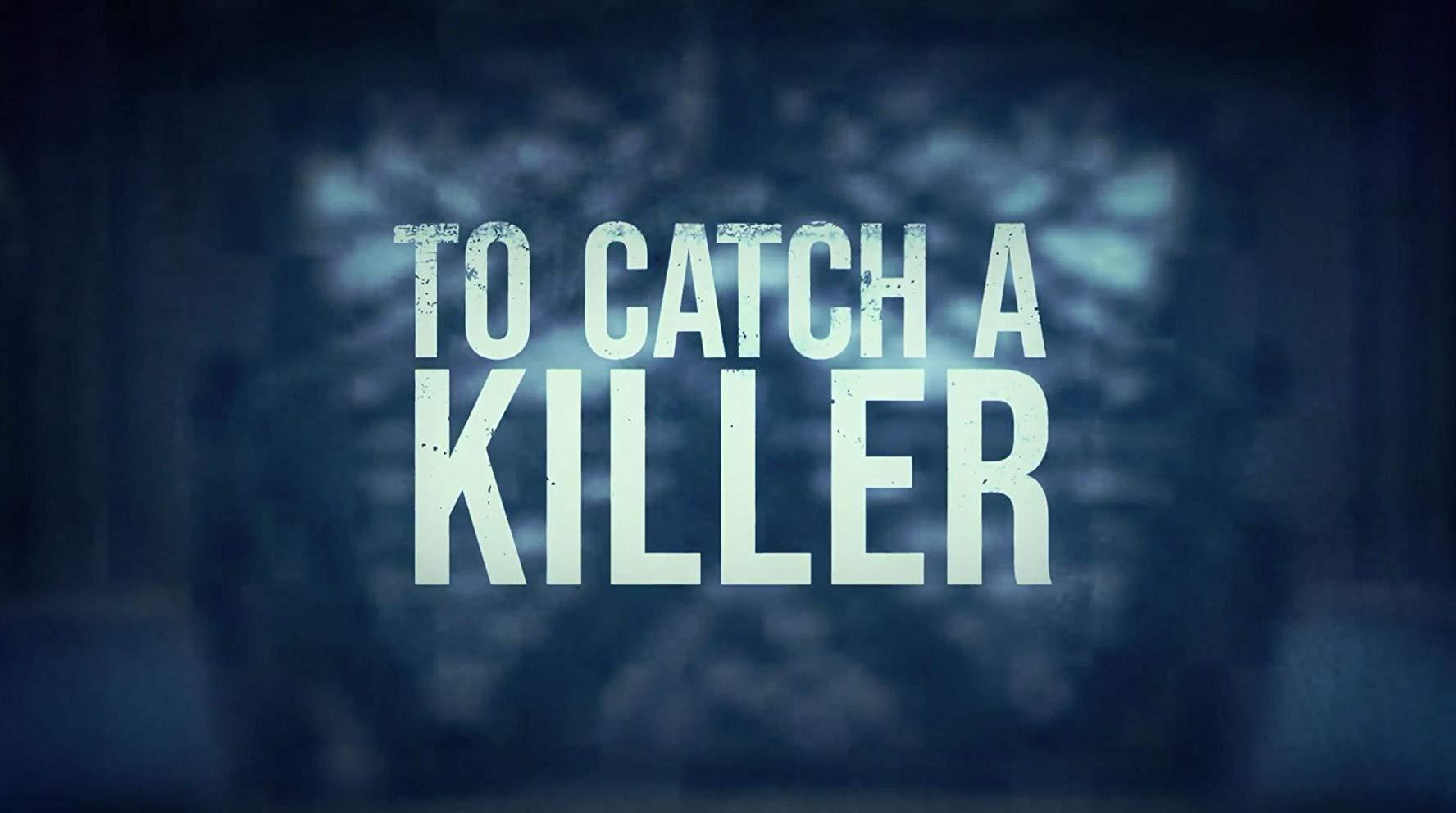 To Catch a Killer - Season 1